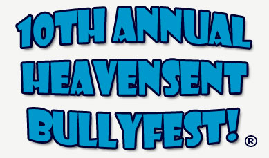 8th ANNUAL BULLYFEST!